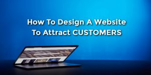 How To Design A Website To Attract Customers
