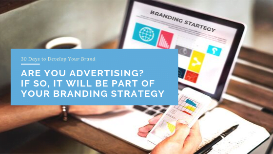 Are You Advertising If so, It Will Be Part of Your Branding Strategy