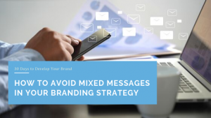 How to Avoid Mixed Messages in Your Branding Strategy