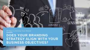 Does Your Branding Strategy Align with Your Business Objectives?