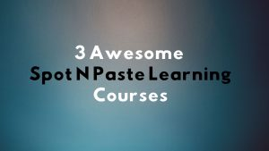 3 Awesome Spot N Paste Learning Courses To Help You Get Started With A Side Hustle