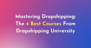 The 4 Best Dropshipping University Courses You Should Know About