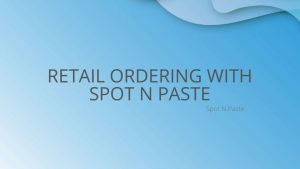 Retail Ordering with Spot N Paste