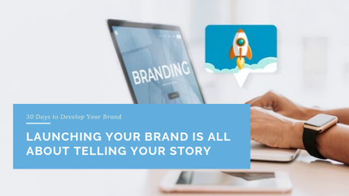 Launching Your Brand is All About Telling Your Story