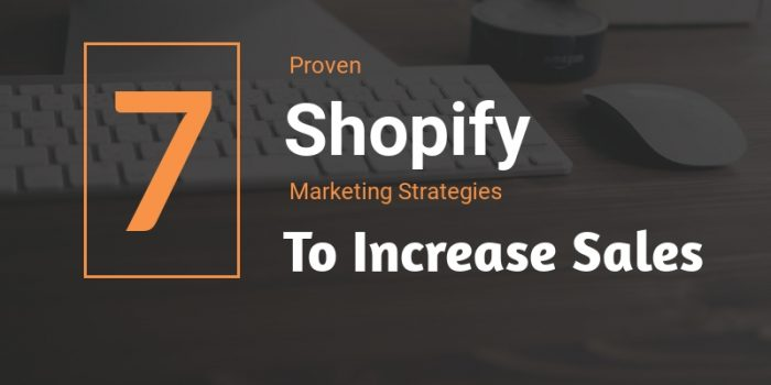 7-Proven-Shopify-Marketing-Strategies-To-Increase-Sales