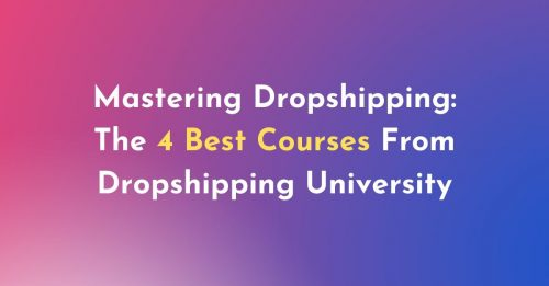 Mastering Dropshipping: The 4 Best Courses From Dropshipping University